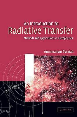 An Introduction to Radiative Transfer Methods and Applications in Astrophysics by Peraiah & Annahommeeni
