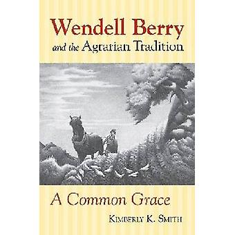 Wendell Berry and the Agrarian Tradition Wendell Berry and the Agrarian Tradition by Smith & Kimberly K