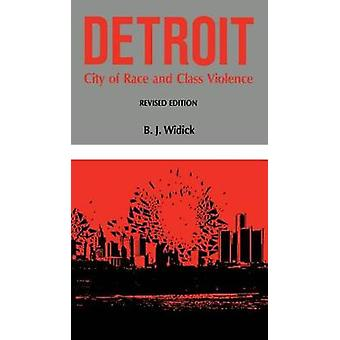 Detroit City of Race and Class Violence Revised Edition Rev by Widick & B J