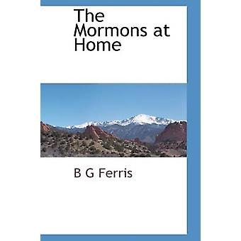 The Mormons at Home by Ferris & B G