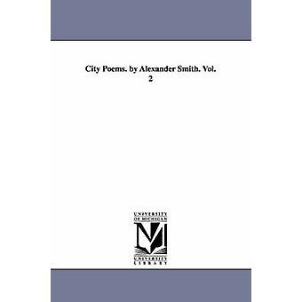 Poèmes de la ville. par Alexander Smith. Vol. 2 de Smith & Alexander & capitaine