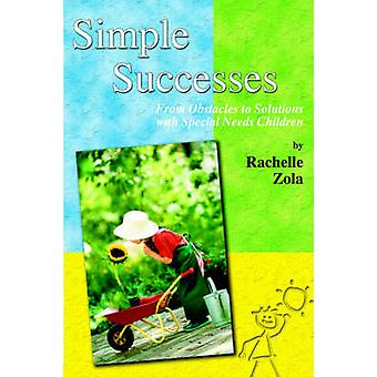 Simple Successes From Obstacles to Solutions with Special Needs Children by Zola & Rachelle
