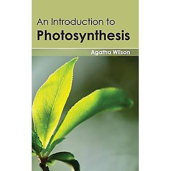 An Introduction to Photosynthesis by Wilson & Agatha
