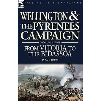 Wellington and the Pyrenees Campaign Volume I From Vitoria to the Bidassoa by Beatson & F. C.