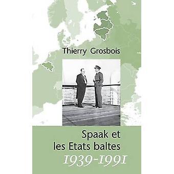 Spaak Et Les Etats Baltes 19391991 por Grosbois & Thierry