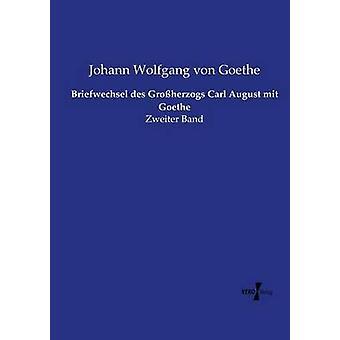 Briefwechsel des Groherzogs Carl August mit Goethe by Goethe & Johann Wolfgang von