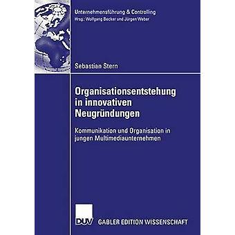 Organisationsentstehung in innovativen Neugrndungen  Kommunikation und Organisation in jungen Multimediaunternehmen by Stern & Sebastian