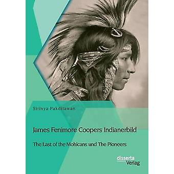 James Fenimore Coopers Indianerbild The Last of the Mohicans und The Pioneers by Pakditawan & Sirinya