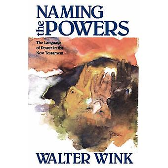 Naming the Powers - Language of Power in the New Testament by Walter W
