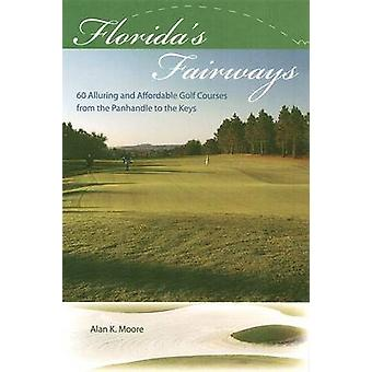 Florida's Fairways - 60 Alluring and Affordable Golf Courses from the