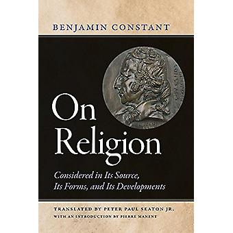 On Religion - Considered in Its Source - Its Forms - and Its Developme