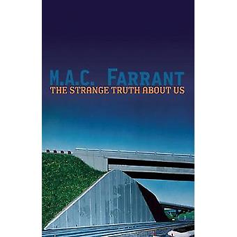 The Strange Truth about Us - A Novel of Absence by M A C Farrant - 978