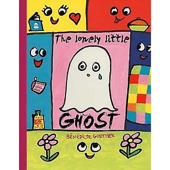 The Lonely Little Ghost Who Wanted to be Seen by Benedicte Guettier -