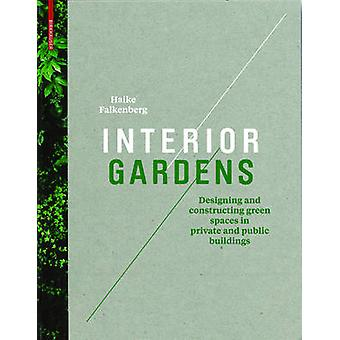 Interior Gardens - Designing and Constructing Green Spaces in Private