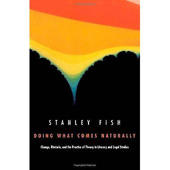 Doing What Comes Naturally - Change - Rhetoric and the Practice of The