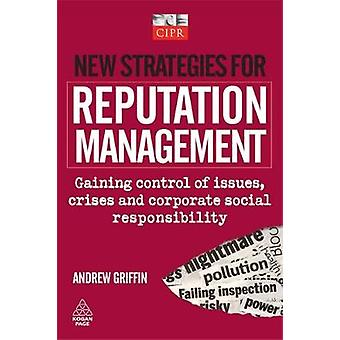 New Strategies for Reputation Management Gaining Control of Issues Crises and Corporate Social Responsibility by Griffin & Andrew