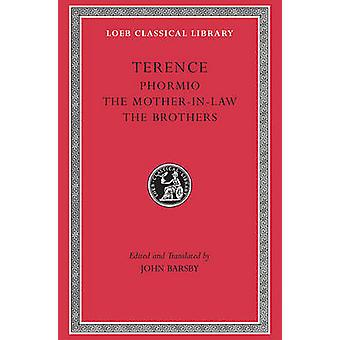 Phormio - WITH The Mother-in-law AND The Brothers by Terence - John Ba