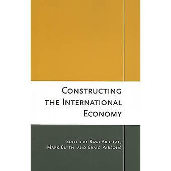 Constructing the International Economy by Rawi Abdelal - Mark Blyth -