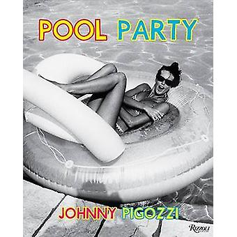 Pool Party - Sixty Years at the World's Most Famous Pool by Johnny Pig