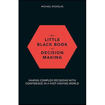 The Little Black Book of Decision Making - Making Complex Decisions wi