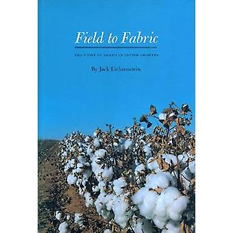 Field to Fabric - The Story of American Cotton Growers by Jack Lichten