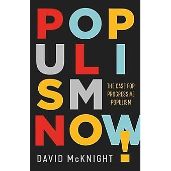 Populism Now! - The Case For Progressive Populism by David McKnight -