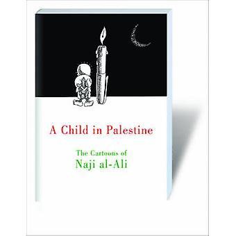 A Child in Palestine - The Cartoons of Naji Al-Ali by Naji al-Ali - Jo