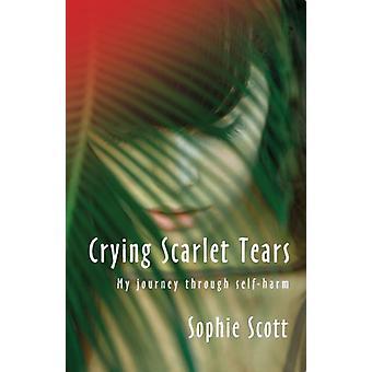Weinen Tränen Scarlet - meine Reise durch Selbstverletzung von Sophie Scott -