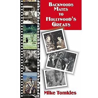 Backwoods Mates to Hollywood's Greats by Mike Tomkies - 9781904445838