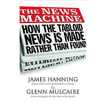 The News Machine - Hacking - The Untold Story by James Hanning - Glenn