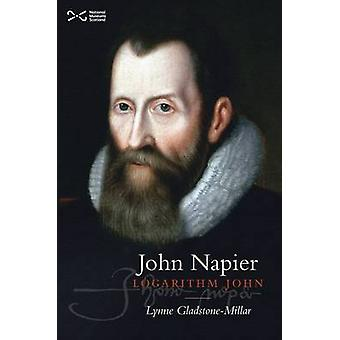 John Napier - Logarithm John (2nd Revised edition) by Lynne Gladstone-