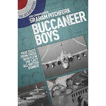Buccaneer Boys - True Tales from Those Who Flew the Last 'All-British