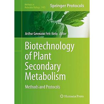 Biotechnology of Plant Secondary Metabolism  Methods and Protocols by FettNeto & Arthur Germano