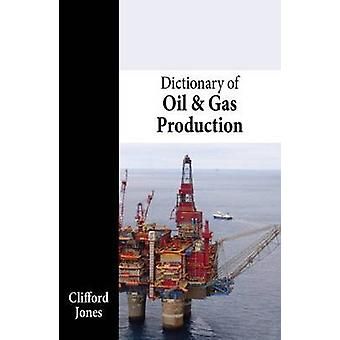 Dictionary of Oil and Gas Production by Clifford Jones - 978184995047