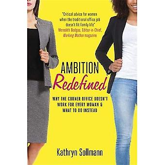 Ambition Redefined: Why the� Corner Office Doesn't Work� for Every Woman & What to Do Instead