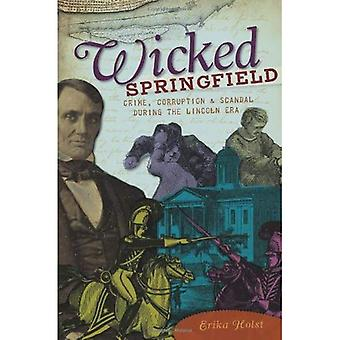 Wicked Springfield: Crime, Corruption & Scandal During the Lincoln Era