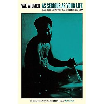 As Serious As Your Life: Black�Music and the Free Jazz�Revolution, 1957-1977�(Serpent's Tail Classics)
