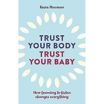 Trust Your Body, Trust Your Baby: How learning to� listen changes everything