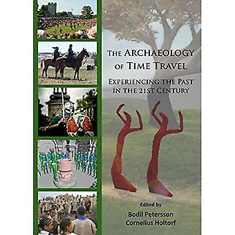 The Archaeology of Time Travel: Experiencing the Past in the 21st Century