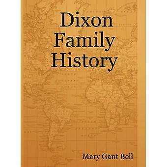 Dixon familiegeschiedenis door Bell & Mary Gant