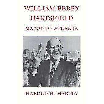 William Berry Hartsfield Mayor of Atlanta by Martin & Harold H.