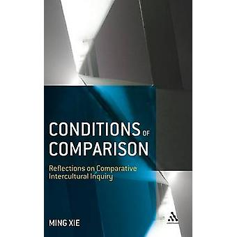 Conditions of Comparison Reflections on Comparative Intercultural Inquiry by Xie & Ming