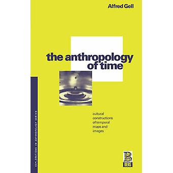 The Anthropology of Time Cultural Constructions of Temporal Maps and Images by Gell & Alfred