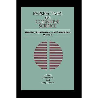 Perspectives on Cognitive Science Volume 2 Theories Experiments and Foundations by Wiles & Janet