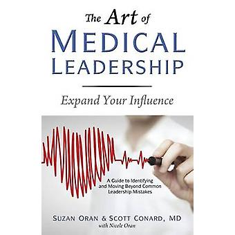 The Art of Medical LeadershipA Guide to Identifying and Moving Beyond Common Leadership Mistakes by Oran & Suzan