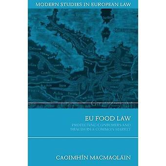EU: S livsmedelslagstiftning skydda konsumenterna och hälsa på en gemensam marknad av Macmaolain & Danne