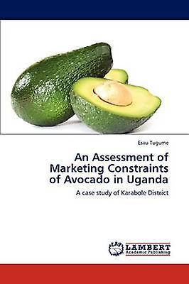 An AssessHommest of Marketing Constraints of Avocado in Uganda by Tugume Esau