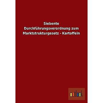 Siebente Durchfhrungsverordnung Zum Marktstrukturgesetz Kartoffeln von Ohne Autor