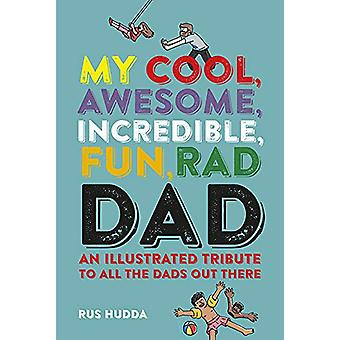 My Cool - Awesome - Incredible - Fun - Rad Dad - An Illustrated Tribut