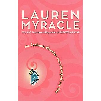 The Fashion Disaster That Changed My Life by Lauren Myracle - 9780142